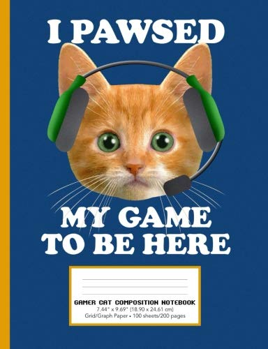 """Price comparison product image Gamer Cat I Pawsed My Game To Be Here Composition Notebook Grid / Graph Paper: Cute Orange Kitty Cat Kitten With Gaming Headset 7.44"""" x 9.69""""(18.9 x 24.61 cm) 100 sheets 200 pages Composition Journal"""