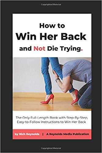 HOW TO WIN HER BACK AND NOT DIE TRYING: RICH REYNOLDS