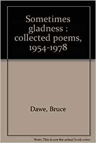 sometimes gladness bruce dawe So a collection like sometimes gladness, which has been one of your more  successful collections, how many would that have sold well, over a hundred.