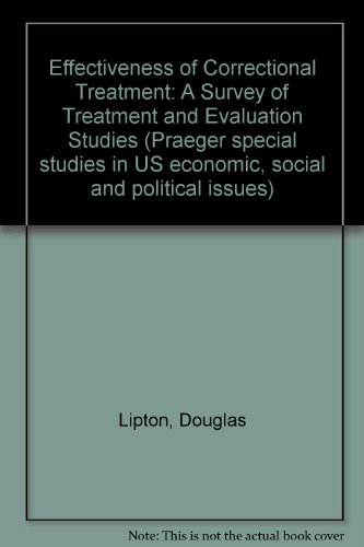 Effectiveness of Correctional Treatment: A Survey of Treatment and Evaluation Studies (Praeger special studies in U.S. e