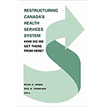 Restructuring Canada's Health Systems: How Do We Get There From Here?: Proceedings of the Fourth Canadian Conference on Health Economics (Heritage)