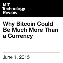 Why Bitcoin Could Be Much More Than a Currency Other by Mike Orcutt Narrated by Todd Mundt