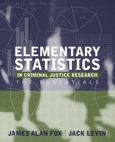 Elementary Statistics in Criminal Justice Research: The Essentials by James Alan Fox (2004-06-06)