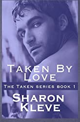 Taken by Love (The Taken Series) (Volume 1)