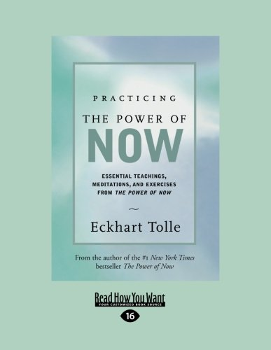 Practicing the Power of Now: Essential Teachings, Meditations, And Exercises From the Power of Now (Easyread Large)