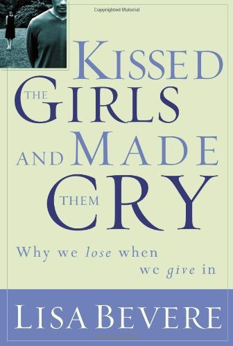 Kissed the Girls and Made Them Cry: Why Women Lose When They Give In by Lisa Bevere (16-Apr-2002) Paperback