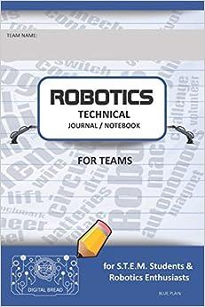 Robotics Technical Journal Notebook For Teams - For Stem Students & Robotics Enthusiasts: Build Ideas, Code Plans, Parts List, Troubleshooting Notes, Competition Results, Blue Plain Descargar ebooks Epub