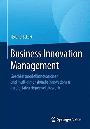 Business Innovation Management: Geschäftsmodellinnovationen und multidimensionale Innovationen im digitalen Hyperwettbewerb Gebundenes Buch – 4. November 2016 Roland Eckert Springer Gabler 3658134550 Betriebswirtschaft