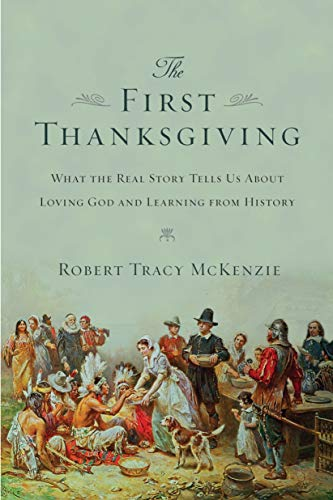 The First Thanksgiving: What the Real Story Tells Us About Loving God and Learning from - Dinner Plymouth Rock