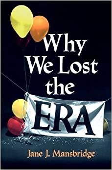 Why We Lost the ERA (Equal Rights Movement) [Paperback] [1986] (Author) Jane J. Mansbridge