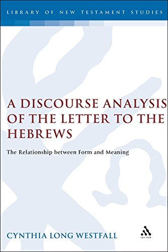 A Discourse Analysis of the Letter to the Hebrews: The Relationship between Form and Meaning (The Library of New Testament Studies)