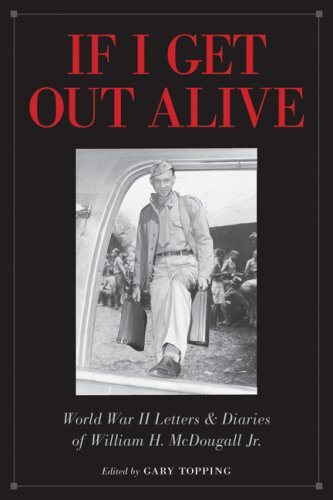 If I Get Out Alive: The World War II Letters and Diaries of William H McDougall Jr