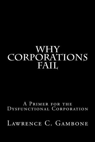 Why Corporations Fail: A Primer for the Dysfunctional Corporation