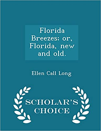 Florida Breezes; or, Florida, new and old. - Scholar's Choice Edition