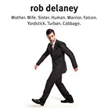 Rob Delaney: Mother. Wife. Sister. Human. Warrior. Falcon. Yardstick. Turban. Cabbage. Audiobook by Rob Delaney Narrated by Rob Delaney