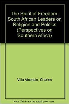 The Spirit of Freedom: South African Leaders on Religion and Politics (Perspectives on Southern Africa)