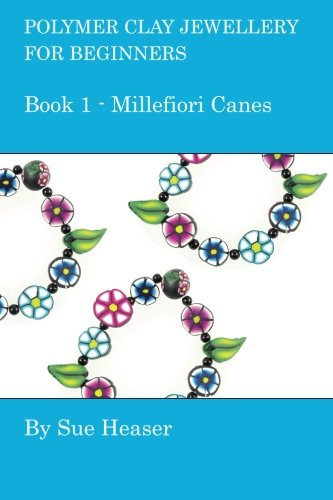 Polymer Clay Jewellery for Beginners: Book 1 - Millefiori Canes