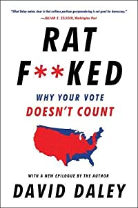 Ratf**ked: Why Your Vote Doesn't Count by David Daley