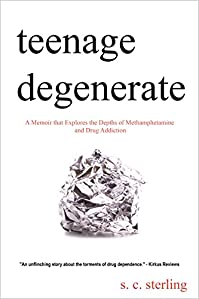 Teenage Degenerate: A Memoir That Explores The Depths Of Methamphetamine And Drug Addiction by S. C. Sterling ebook deal