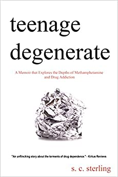 Teenage Degenerate: A Memoir that Explores the Depths of Methamphetamine and Drug Addiction by [Sterling, S. C.]