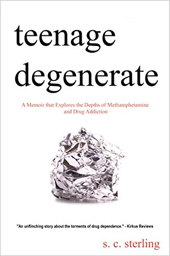 Teenage Degenerate: A Memoir that Explores the Depths of Methamphetamine and Drug Addiction