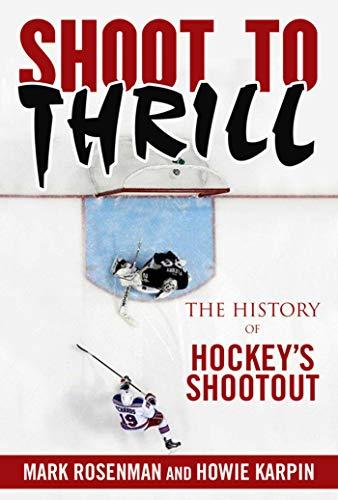 Shoot to Thrill: The History of Hockey?s Shootout ()