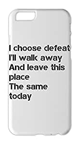 I choose defeat I'll walk away And leave this place The Iphone 6 plastic case