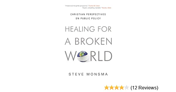 Healing for a broken world christian perspectives on public policy healing for a broken world christian perspectives on public policy kindle edition by steve monsma politics social sciences kindle ebooks amazon fandeluxe Image collections