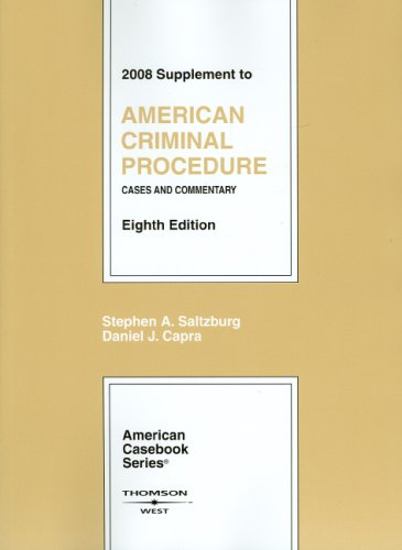 American Criminal Procedure: Cases and Commentary, 8th Ed., 2008 Supplement (American Casebooks)