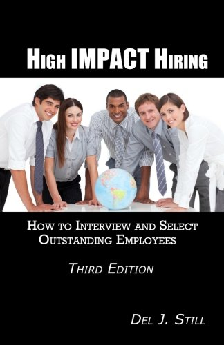 High Impact Hiring, Third Edition: How to Interview and Select Outstanding Employees