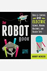 The Robot Book: Build & Control 20 Electric Gizmos, Moving Machines, and Hacked Toys (Science in Motion) Paperback