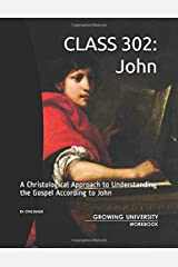 CLASS 302: John: A Christological Approach to Understanding the Gospel According to John (Growing University) Paperback