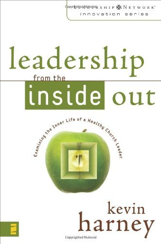Leadership from the Inside Out: Examining the Inner Life of a Healthy Church Lea (Leadership From The Inside Out Kevin Harney)