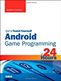 Sams Teach Yourself Android Game Programming in 24 Hours, Jonathan S. Harbour, 0672336049