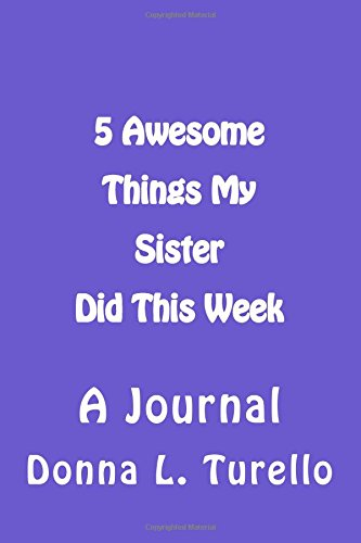 5 Awesome Things My Sister Did This Week: A Journal