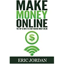 Make Money Online: The Top 15 Ways To Start Making Money Online (How to Make Money Online, 2016)