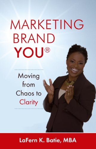 Marketing Brand YOU®: Moving from Chaos to Clarity