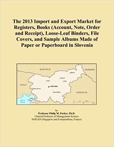 Book The 2013 Import and Export Market for Registers, Books (Account, Note, Order and Receipt), Loose-Leaf Binders, File Covers, and Sample Albums Made of Paper or Paperboard in Slovenia