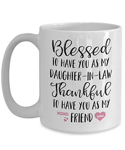 Daughter In Law Gifts From Mother In Law - Blessed To Have You As My Daughter In Law Thankful To Have You As My Friend Coffee Mug - Best Ever Birthday