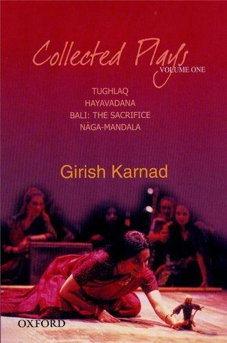 Collected Plays: Tughlaq, Hayavadana, Bali: The Sacrifice, Naga-Mandala, Volume 1