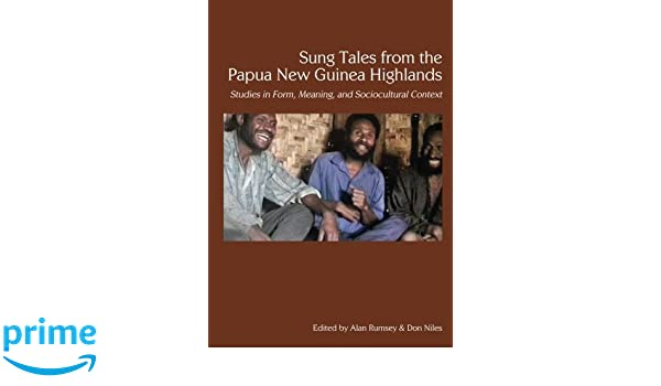 Sung Tales From the Papua New Guinea Highlands: Studies in Form, Meaning, and Sociocultural Context