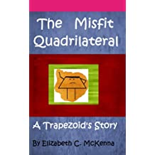 The Misfit Quadrilateral: A Trapezoid's Story (Math Stories for Middle Grades Book 1)