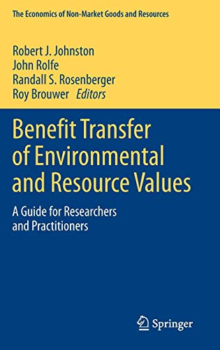 Benefit Transfer of Environmental and Resource Values: A Guide for Researchers and Practitioners (The Economics of Non-M