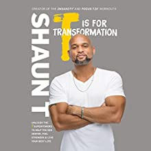 T Is for Transformation: Unleash the 7 Superpowers to Help You Dig Deeper, Feel Stronger & Live Your Best Life Audiobook by Shaun T Narrated by Shaun T