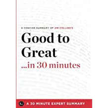 Summary: Good to Great ...in 30 Minutes - A Concise Summary of Jim Collins's Bestselling Book