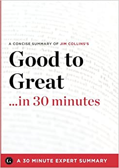 image for Summary: Good to Great ...in 30 Minutes - A Concise Summary of Jim Collins's Bestselling Book