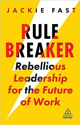 Rule Breaker: Rebellious Leadership for the Future of Work