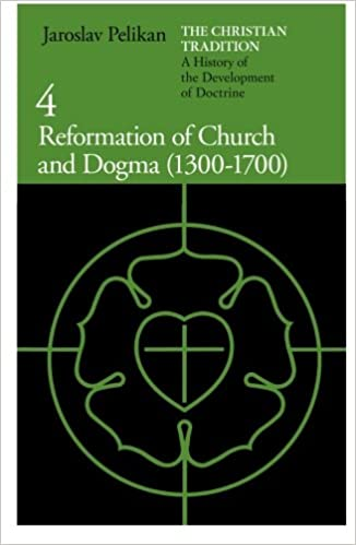 The Christian Tradition: A History of the Development of Doctrine, Volume 4: Reformation of Church and Dogma (1300-1700): Reformation of Church and ... of the Development of Christian Doctrine)