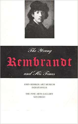 the young rembrandt and his times a loan exhibition of dutch painting of the first four decades of the seventeenth century under the high patronage of his excellency dr j h van roijen ambassador of the netherlands to the united states