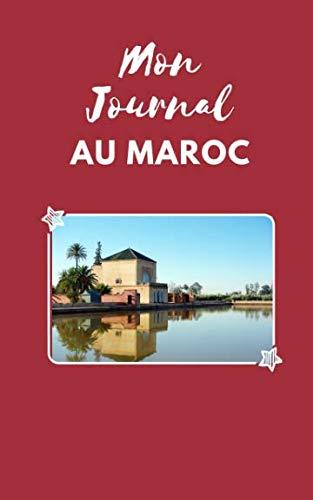 Mon Journal Au Maroc: Votre récit de voyage au Maroc (French Edition)